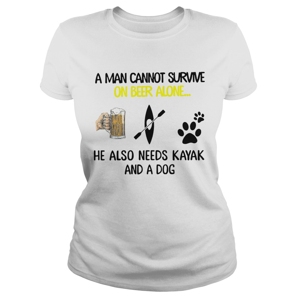 A Man Cannot Survive On Beer Alone He Also Needs Kayak And A Dog  Classic Ladies