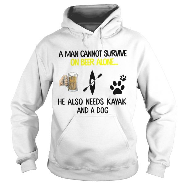 A Man Cannot Survive On Beer Alone He Also Needs Kayak And A Dog  Hoodie