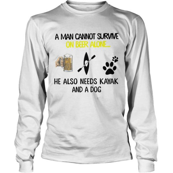 A Man Cannot Survive On Beer Alone He Also Needs Kayak And A Dog  Long Sleeve
