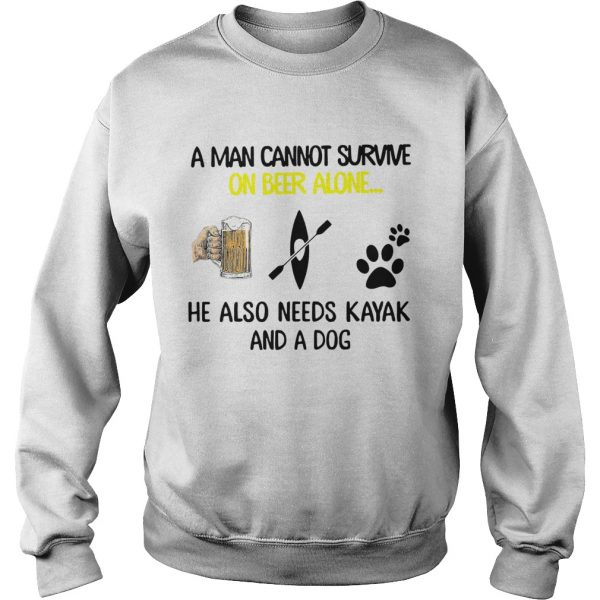 A Man Cannot Survive On Beer Alone He Also Needs Kayak And A Dog  Sweatshirt