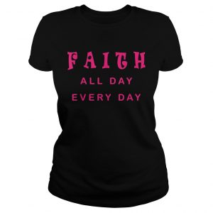 Faith All Day Every Day Cute Christian Quote Saying  Classic Ladies
