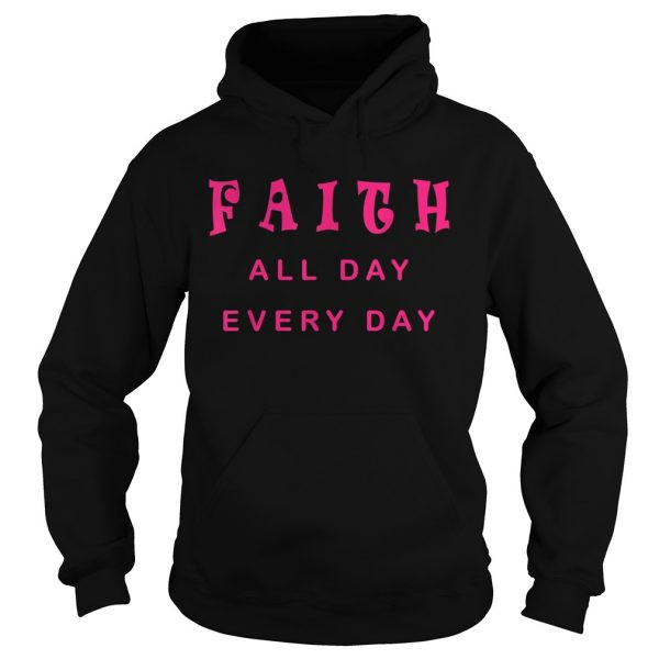 Faith All Day Every Day Cute Christian Quote Saying  Hoodie
