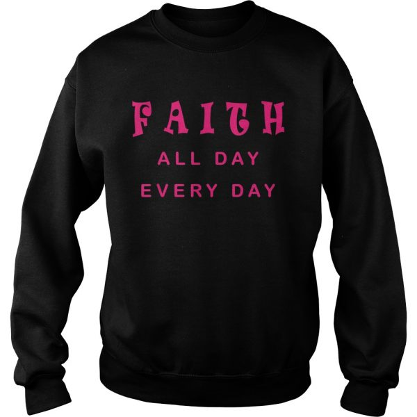 Faith All Day Every Day Cute Christian Quote Saying  Sweatshirt