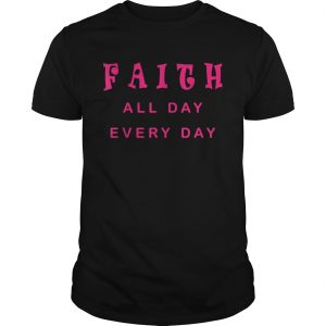 Faith All Day Every Day Cute Christian Quote Saying  Unisex