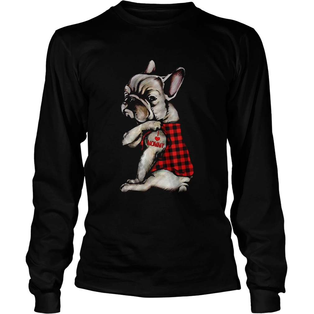 French Bulldog Tattoo I Love Mommy Animal Lover  Long Sleeve