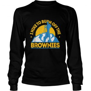 Funny Food Hiking I Hike To Burn Off The Brownies  Long Sleeve