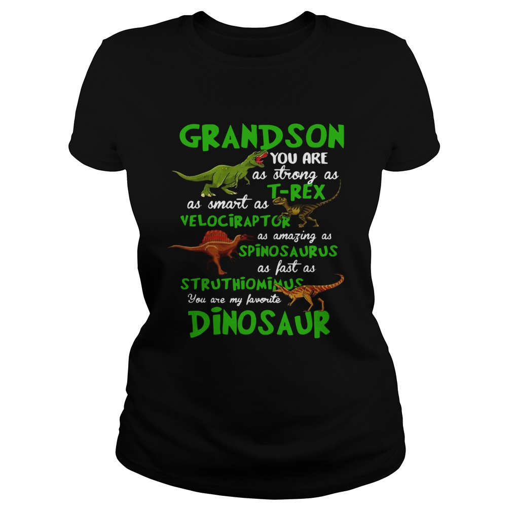 Grandson You Are As Strong As Trex As Smart As Velociraptor As Amazing As Spinosaurus Dinosaur shi Classic Ladies