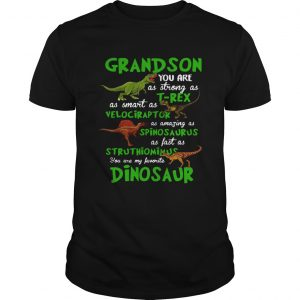 Grandson You Are As Strong As Trex As Smart As Velociraptor As Amazing As Spinosaurus Dinosaur shi Unisex