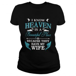 I Know Heaven Is A Beautiful Place Because They Have My Wife  Classic Ladies