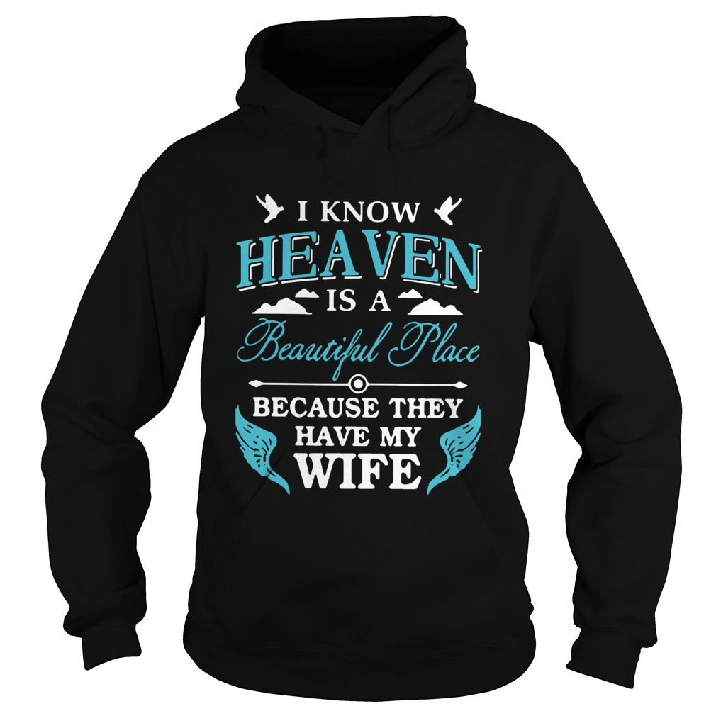 I Know Heaven Is A Beautiful Place Because They Have My Wife  Hoodie