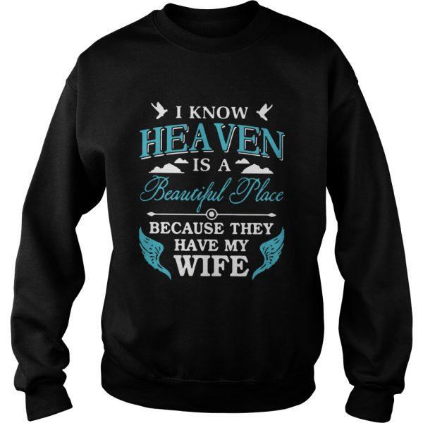 I Know Heaven Is A Beautiful Place Because They Have My Wife  Sweatshirt