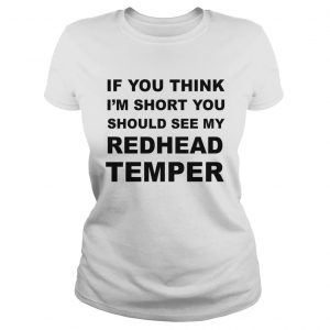 If You Think Im Short You Should See My Redhead Temper  Classic Ladies