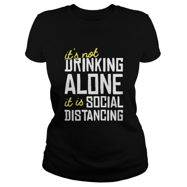 Its Not Drinking Alone It Is Social Distancing  Classic Ladies