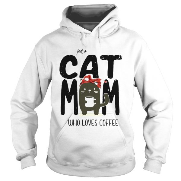 Just A Cat Mom Who Loves Coffee  Hoodie