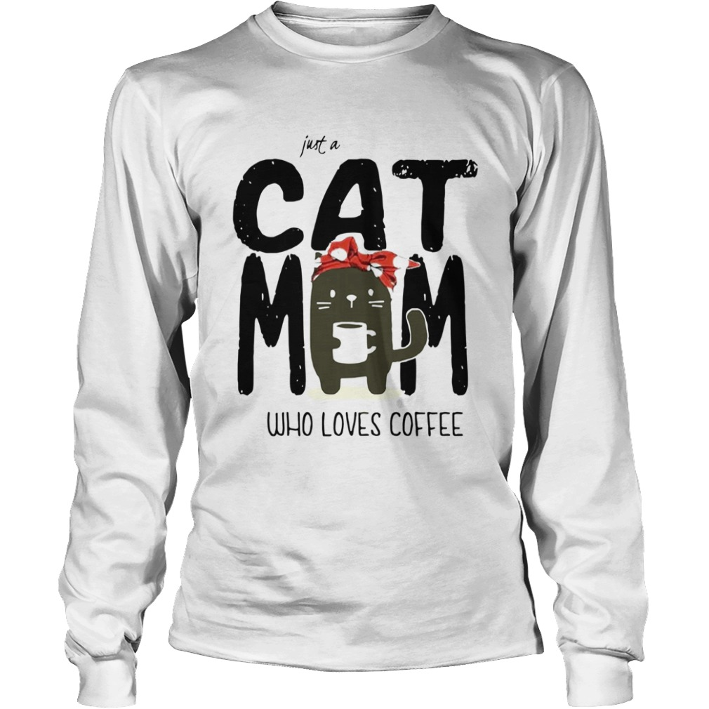 Just A Cat Mom Who Loves Coffee  Long Sleeve