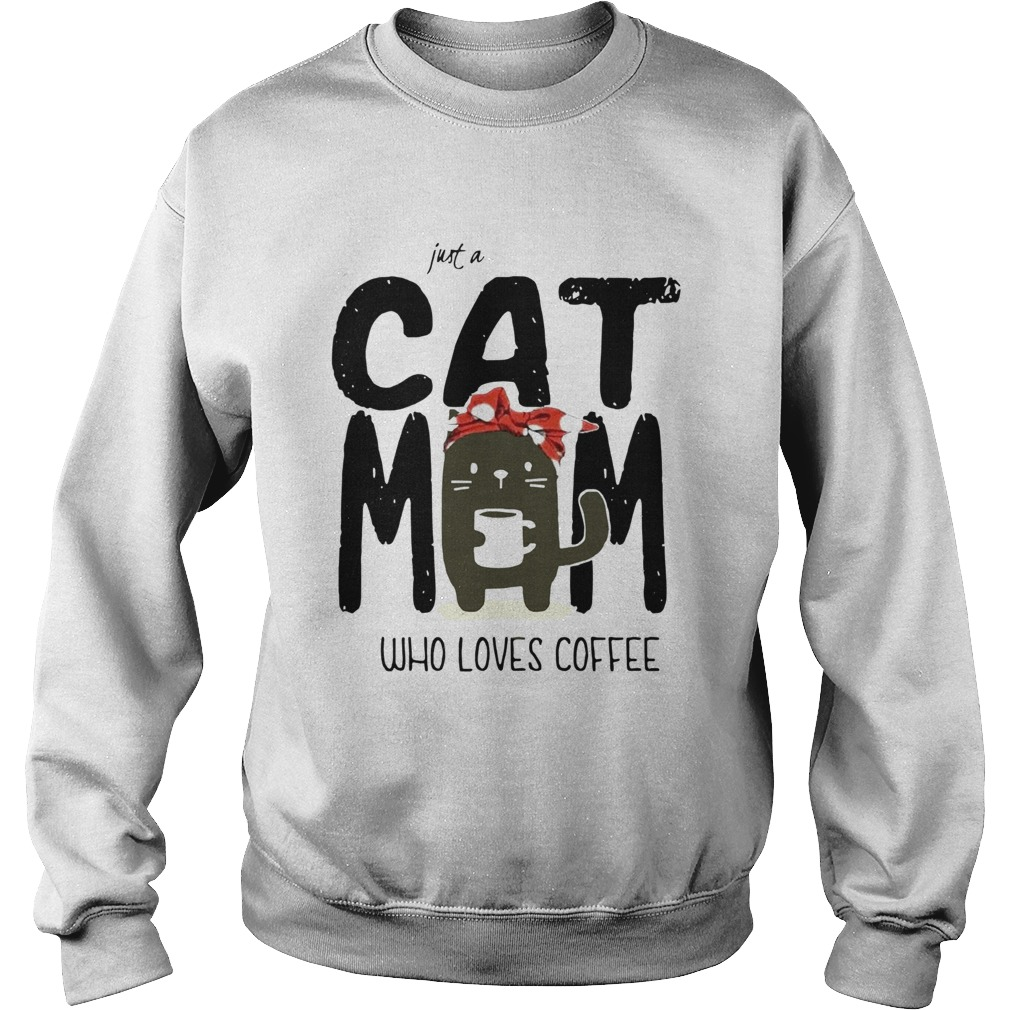 Just A Cat Mom Who Loves Coffee  Sweatshirt