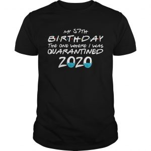 My 57th Birthday The One Where I Was Quarantined 2020  Unisex