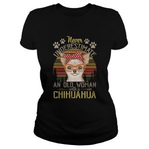 Never Underestimate An Old A Chihuahua Vintage  Classic Ladies