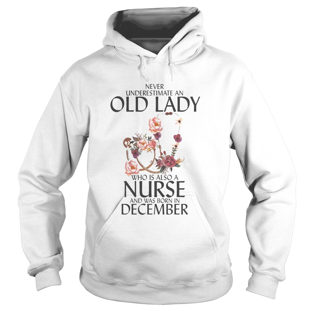 Never underestimate an old lady who is also a nurse and was born in December  Hoodie