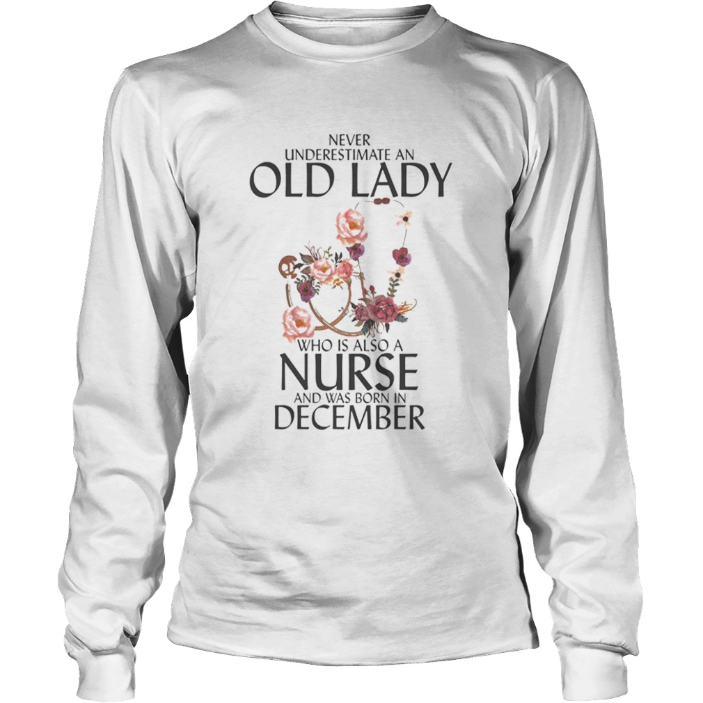 Never underestimate an old lady who is also a nurse and was born in December  Long Sleeve