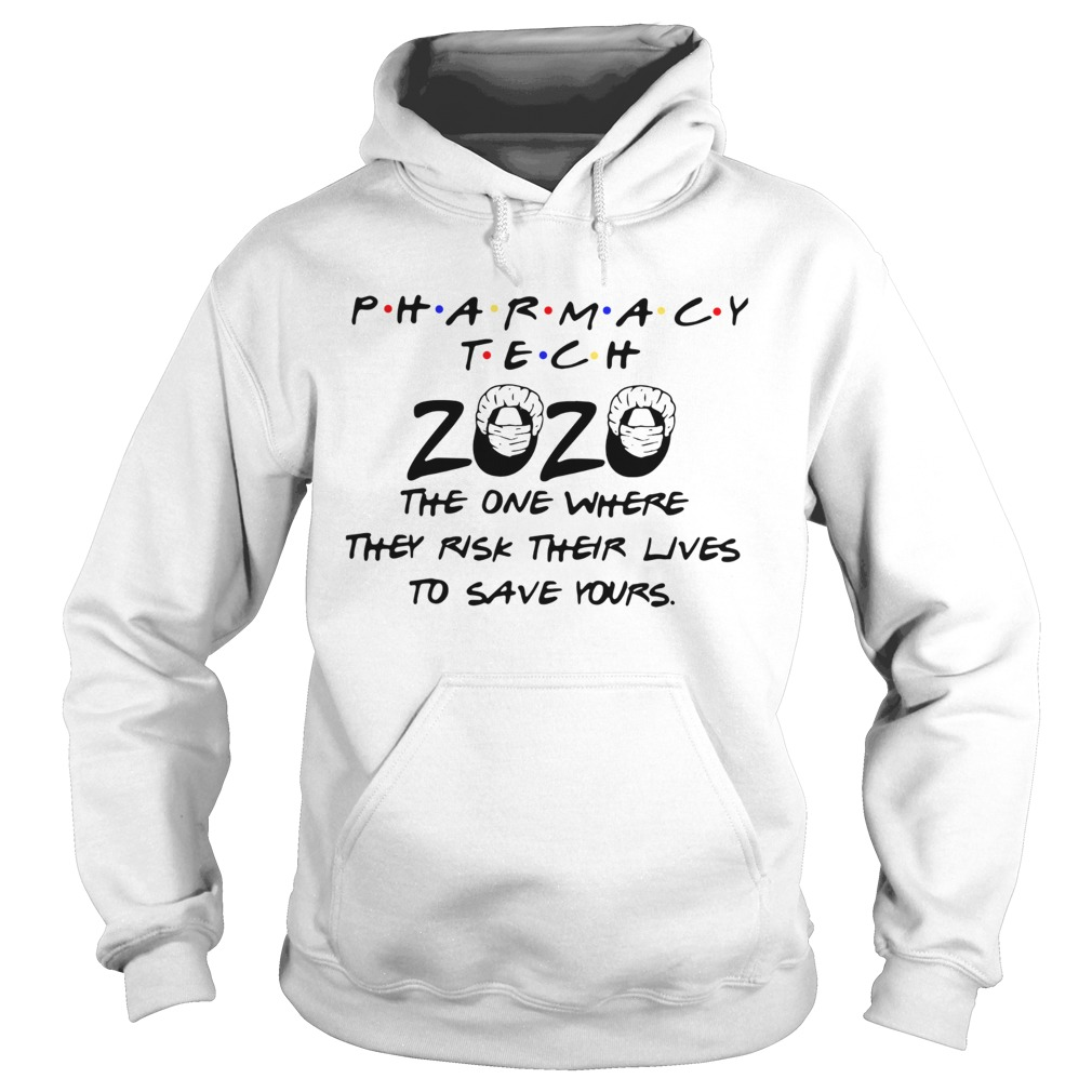 Pharmacy Tech 2020 The One Where They Risk Their Lives To Save Yours  Hoodie