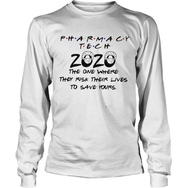 Pharmacy Tech 2020 The One Where They Risk Their Lives To Save Yours  Long Sleeve