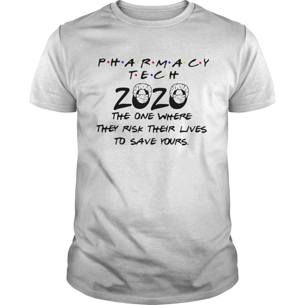 Pharmacy Tech 2020 The One Where They Risk Their Lives To Save Yours  Unisex