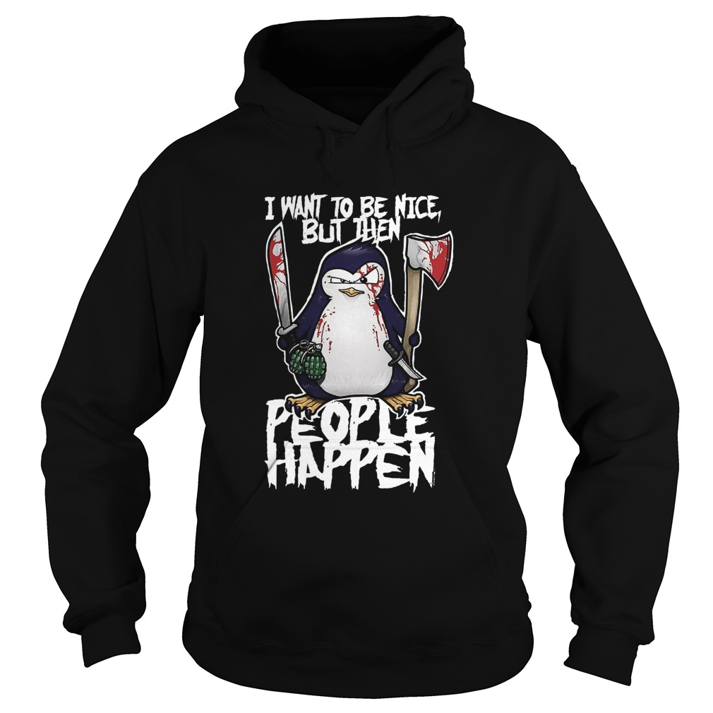 Psycho Penguin I Want To Be Nice  Hoodie