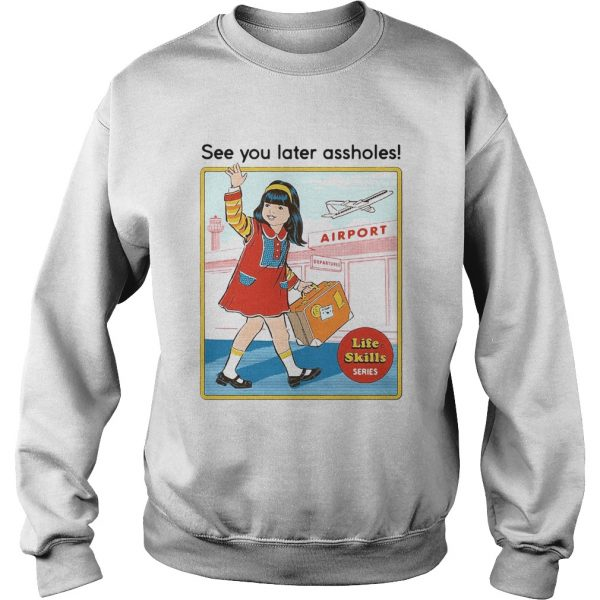 See You Later Assholes  Sweatshirt