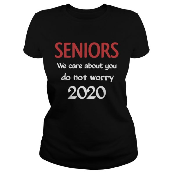 Seniors we Care About You do not Worry 2020  Classic Ladies