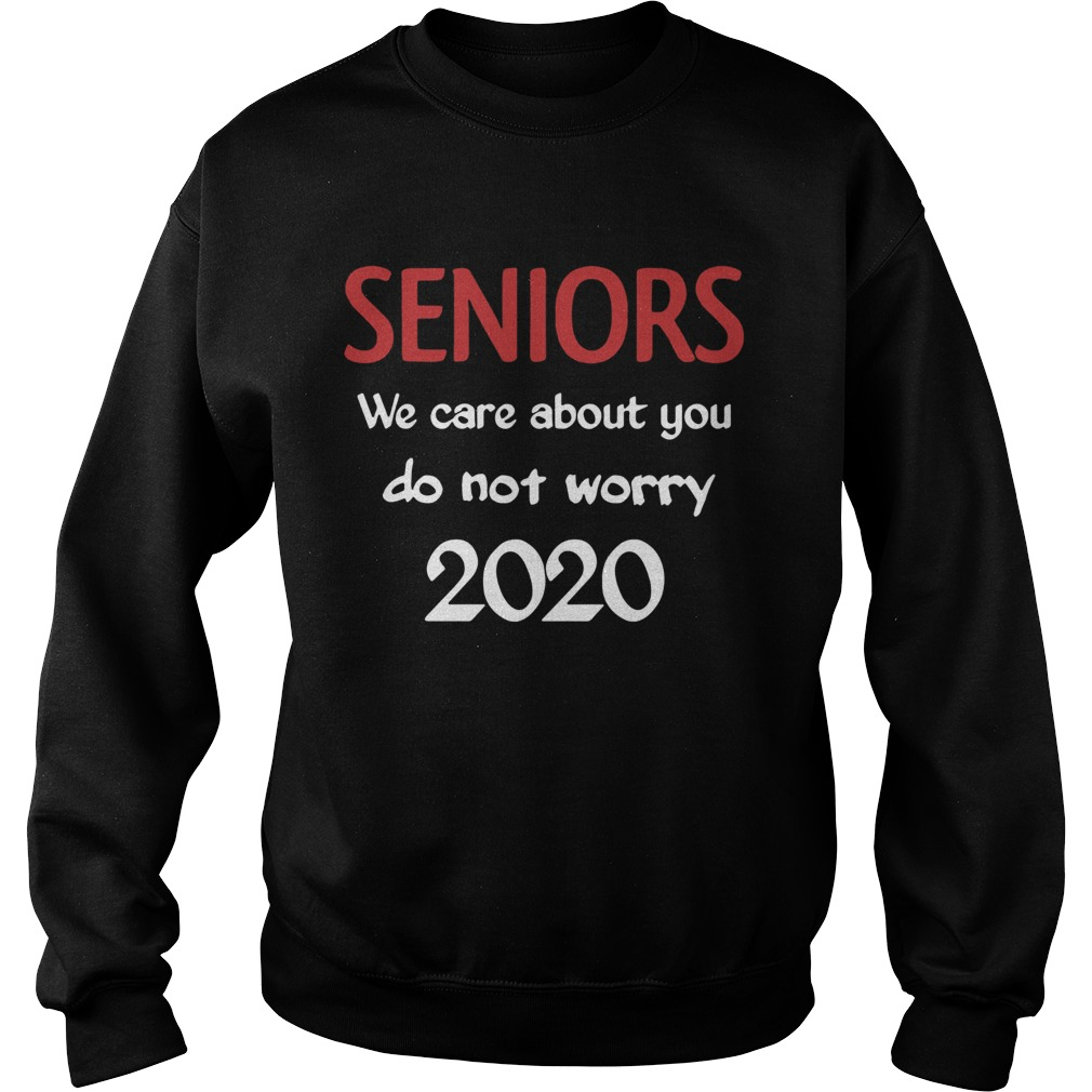 Seniors we Care About You do not Worry 2020  Sweatshirt