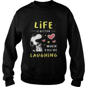 Snoopy Life Is Better When Youre Laughing  Sweatshirt