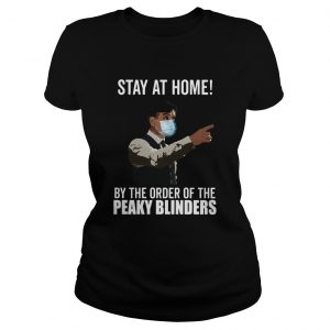 Stay At Home By The Order Of The Peaky Blinders  Classic Ladies