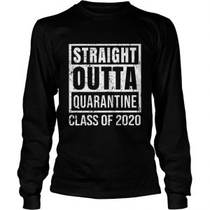 Straight Outta Quarantine Class Of 2020  Long Sleeve