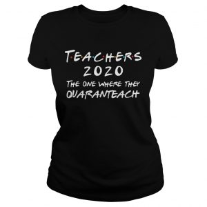 Teachers 2020 The One Where They Quaranteach  Classic Ladies
