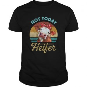 Vintage Not Today Heifer For Farmer  Unisex