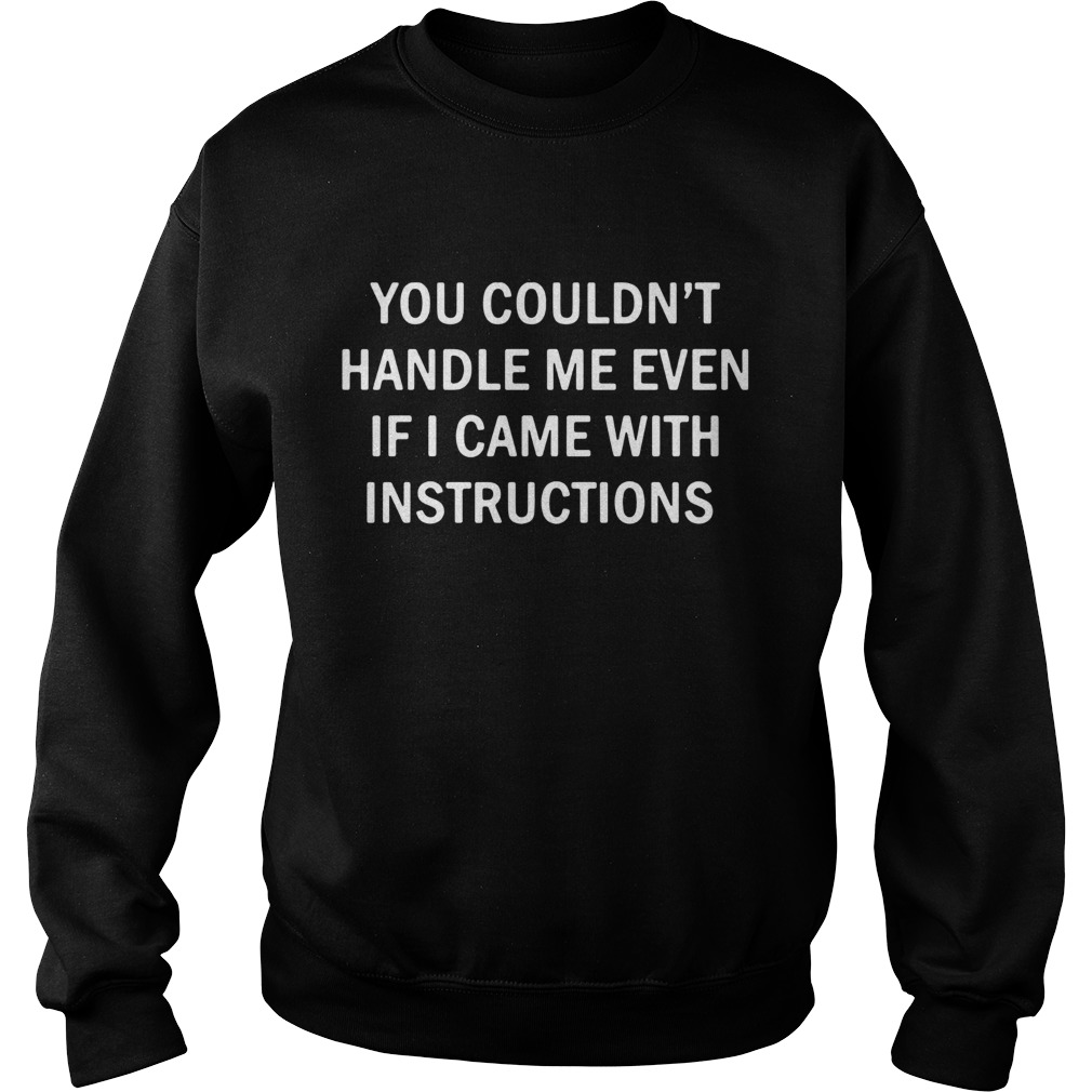 You Couldnt Handle Me Even If I Came With Instructions  Sweatshirt