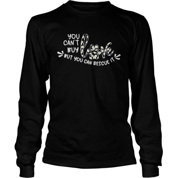 You cant buy love but you can rescue it flower dog paw  Long Sleeve
