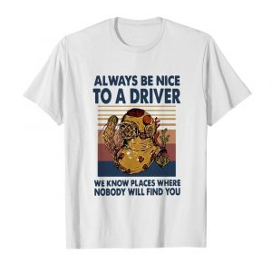 Always Be Nice To A Driver We Know Places Where Nobody Will Find You Vintage  Classic Men's T-shirt