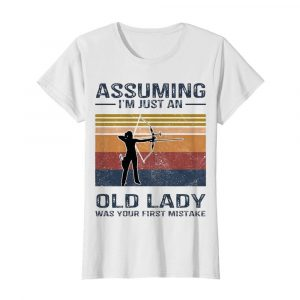 Archery Assuming I'm Just An Old Lady Was Your First Mistake  Classic Women's T-shirt