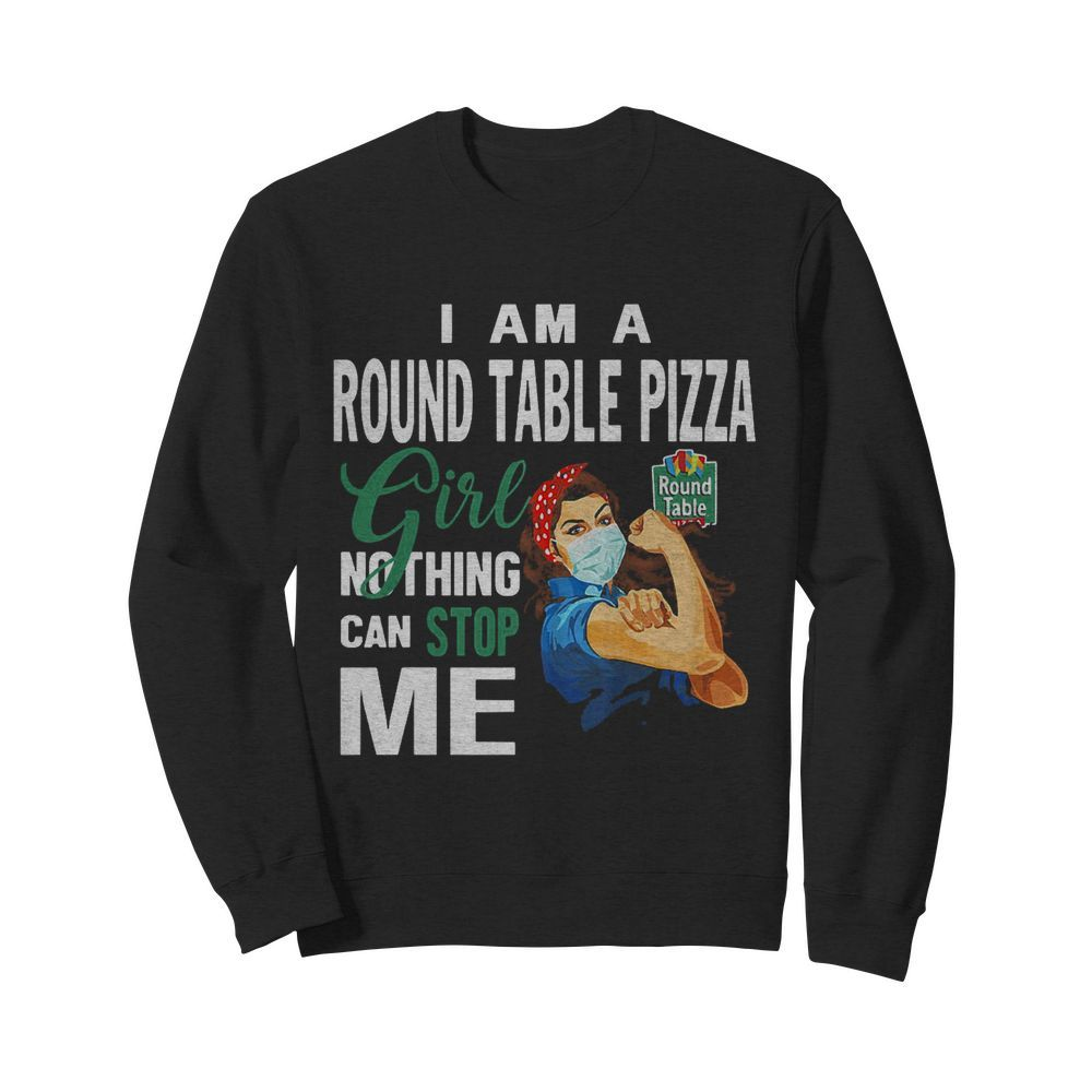 Strong Woman Mask I Am A Round Table Pizza Girl Nothing Can Stop Me Shirt Trend T Shirt Store Online