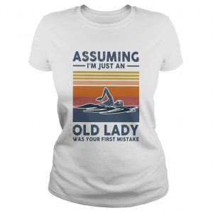Swimming Assuming Im Just An Old Lady Was Your First Mistake Vintage  Classic Ladies