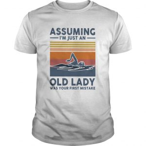Swimming Assuming Im Just An Old Lady Was Your First Mistake Vintage  Unisex