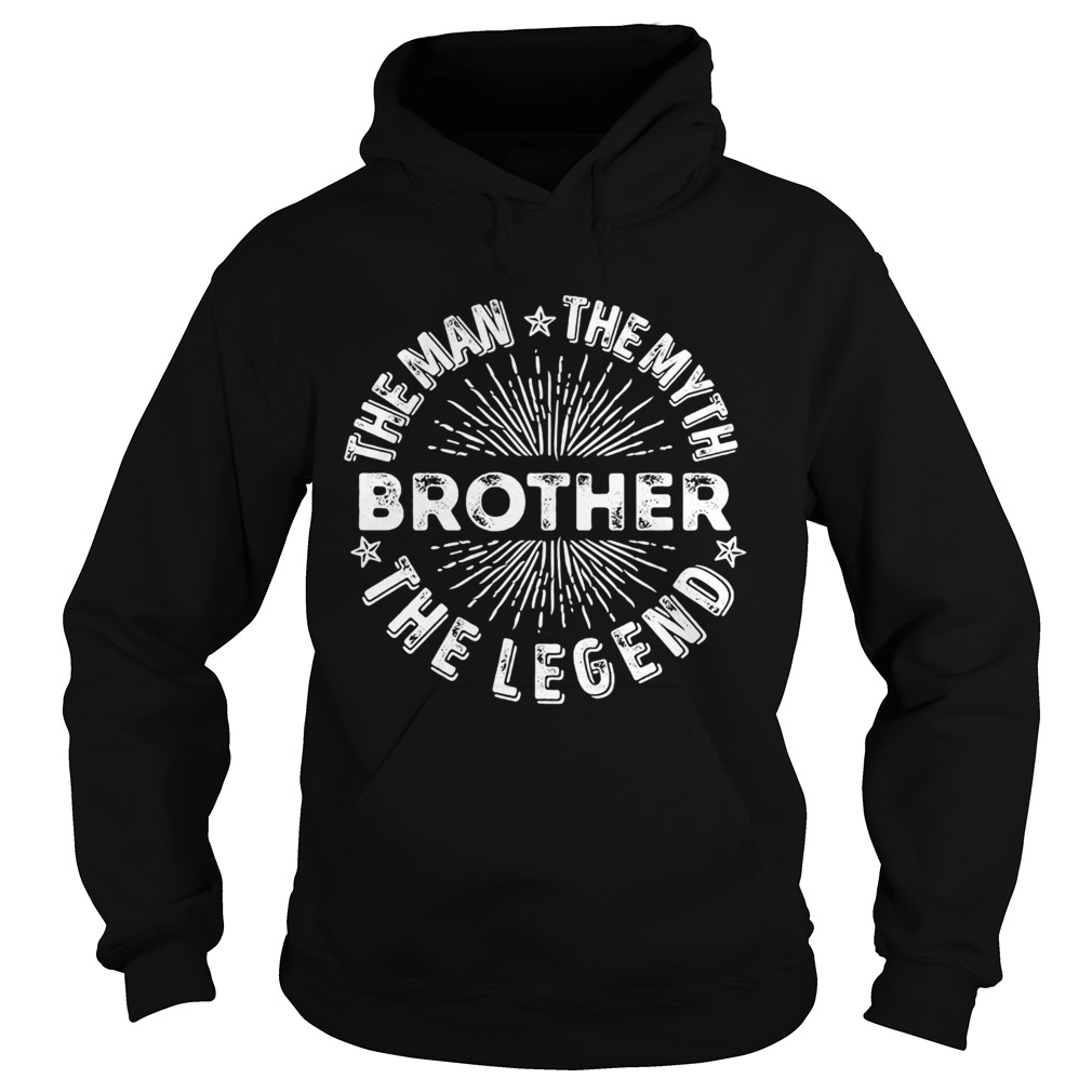 Brother the man the myth the legend star  Hoodie