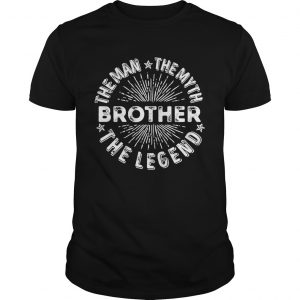 Brother the man the myth the legend star  Unisex