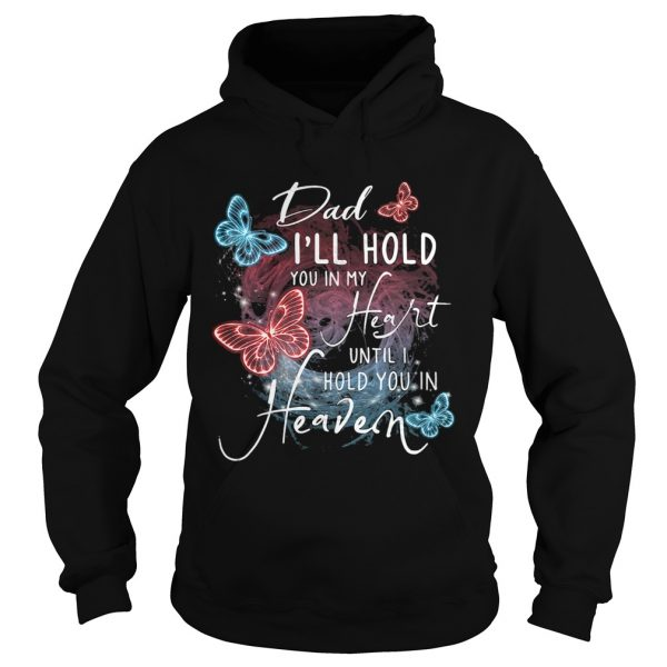 Butterfly dad Ill hold you in my heart until I hold you in heaven  Hoodie