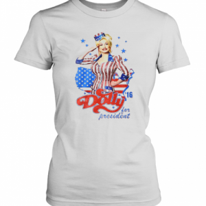Dolly Parton For President America 4Th Of July Independence Day T-Shirt Classic Women's T-shirt