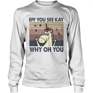 Eff you see kay why oh you Unicorn vintage  Long Sleeve