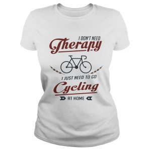 I dont need therapy i just need to go cycling at home  Classic Ladies