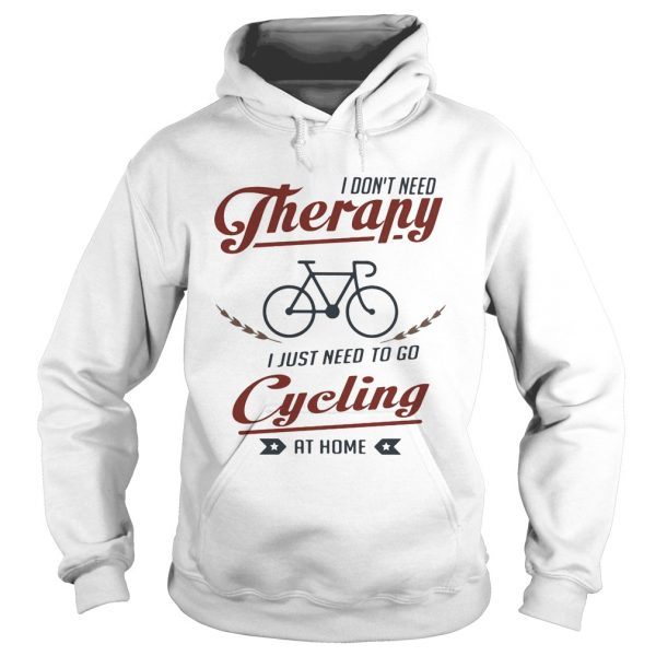 I dont need therapy i just need to go cycling at home  Hoodie